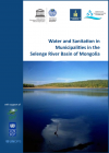 Water and Sanitation in Municipalities in Selenge River Basin in Mongolia