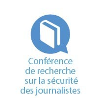 Conférence de recherche sur la sécurité des journalistes