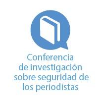 Conferencia de investigación sobre la seguridad de los periodistas